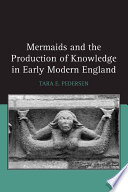 Mermaids and the Production of Knowledge in Early Modern England