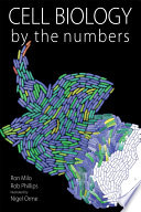 """Cell Biology by the Numbers"" by Ron Milo, Rob Phillips"