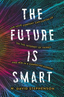 link to The future is smart : how your company can capitalize on the Internet of things-- and win in a connected economy in the TCC library catalog