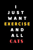 I JUST WANT Exercise AND ALL Cats