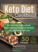 Keto Diet Cookbook  50 Low Carb  High Fat and Heart Healthy Ketogenic Recipes for Lasting Weight Loss