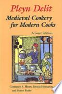 """""""Pleyn Delit: Medieval Cookery for Modern Cooks"""" by Constance B. Hieatt, Brenda Hosington, Sharon Butler"""