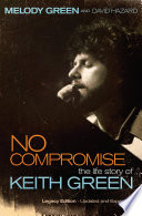 """""""No Compromise: The Life Story of Keith Green"""" by Melody Green"""