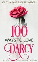 100 Ways to Love Darcy: A Pride and Prejudice Variation