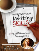 Improve Your Writing Skills Powerful Techniques Toward Mastering Writing