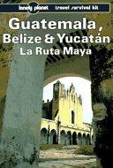 Guatemala, Belize & Yucatán