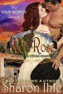 Wild Rose  The Wild Women Series  Book 3