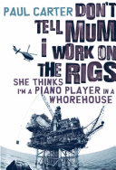 Pdf Don't Tell Mum I Work on the Rigs...She Thinks I'm a Piano Player in a Whorehouse