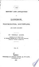 The History and Antiquities of London, Westminster, Southwark, and Other Parts Adjacent