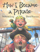 How I Became a Pirate Melinda Long, David Shannon Cover