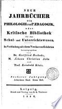 Neue Jahrbucher fur Philologie und Paedagogik eder Kritische Bibliothek fur das Schul und Unterrichtswesen.