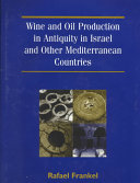 Wine and Oil Production in Antiquity in Israel and Other Mediterranean Countries Book