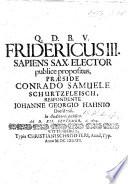 Resp  Fridericus III  Sapiens Sax Elector publice propositus  Pr  s  C  S  Schurtzfleisch      ad d  XII  September  a  1674