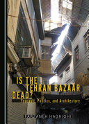 Is the Tehran Bazaar Dead  Foucault  Politics  and Architecture