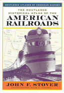 The Routledge Historical Atlas of the American Railroads