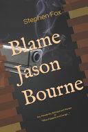 Blame Jason Bourne