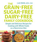 The Grain Free  Sugar Free  Dairy Free Family Cookbook