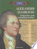 Alexander Hamilton  : Federalist and Founding Father