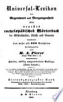 Universal-Lexikon der Gegenwart und Vergangenheit, oder neuestes encyclopādisches Wörterbuch des Wissenschaften, Künst und Gewerbe, herausg. von H.A. Pierer
