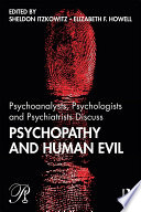 Psychoanalysts  Psychologists and Psychiatrists Discuss Psychopathy and Human Evil