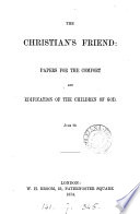 The Christian S Friend Papers For The Comfort And Edification Of The Children Of God