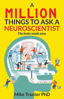 A Million Things To Ask A Neuroscientist  The Brain Made Easy Book