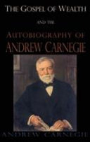 Gospel of Wealth and the Autobiography of Andrew Carnegie