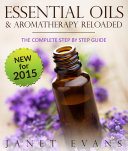 Essential Oils   Aromatherapy Reloaded  The Complete Step by Step Guide