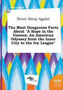 Never Sleep Again  the Most Dangerous Facts about a Hope in the Unseen Book PDF