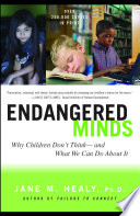 """Endangered Minds: Why Children Dont Think And What We Can Do About I"" by Jane M. Healy"
