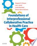 """Foundations of Interprofessional Collaborative Practice in Health Care E-Book"" by Margaret Slusser, Luis I. Garcia, Carole-Rae Reed, Patricia Quinn McGinnis"