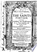 The New Covenant  Or the Saints Portion  A Treatise Unfolding the All sufficiencie of God  Mans Uprightnes  and the Covenant of Grace  Delivered in Fourteene Sermons Vpon Gen 17 I 2 Whereunto are Adioyned Foure Sermons Vpon Eccles  9 I 2 II 12 By     Iohn Preston    The Second Edition Corrected