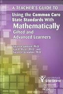 A Teacher s Guide to Using the Common Core State Standards with Mathematically Gifted and Advanced Learners