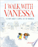 I Walk with Vanessa: A Story About a Simple Act of Kindness Kerascoët Cover