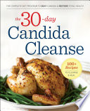 The 30 Day Candida Cleanse  The Complete Diet Program to Beat Candida and Restore Total Health