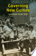 Governing New Guinea : an oral history of Papuan administrators, 1950-1990
