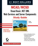 MCAD/MCSD: Visual Basic .Net XML Web Services & Server Components Study Guide