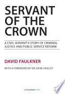 Servant of the Crown  : A Civil Servant's Story of Criminal Justice and Public Service Reform