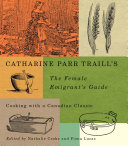 Catharine Parr Traill   s The Female Emigrant   s Guide