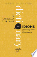 """The American Heritage Dictionary of Idioms: American English Idiomatic Expressions & Phrases"" by Christine Ammer"