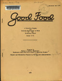 Good Food  a Tentative Program for Learning Experiences in Foods in the Elementary School  Grades I VI     1944  Reissued June 1945