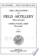 Drill Regulations for Field Artillery  Horse and Light  U S  Army  provisional  1911