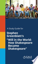 A Study Guide For Stephen Greenblatt S Will In The World How Shakespeare Became Shakespeare