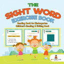 The Sight Word Exercise Book   Reading Book for Kindergarten Children s Reading   Writing Book