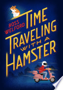 """Time Traveling with a Hamster"" by Ross Welford"