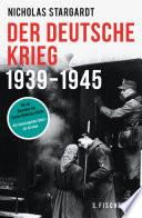 Der deutsche Krieg  : 1939 - 1945