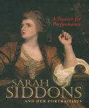 Passion for Performance: Sarah Siddons and Her Portraitists