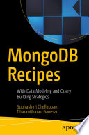 """MongoDB Recipes: With Data Modeling and Query Building Strategies"" by Subhashini Chellappan, Dharanitharan Ganesan"