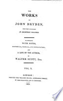 The Works of John Dryden,: Religio laici, or a Layman's Faith, an epistle. Threnodia Augustalis, a funeral pindaric poem, sacred to the happy memory of King Charles II. The hind and the panter, apoem, in three parts. Britannia rediviva, a poem on the birth of the prince. Mack-Flecknoe, a satire against Thomas Shadwell