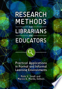 Research Methods For Librarians And Educators  Practical Applications In Formal And Informal Learning Environments
